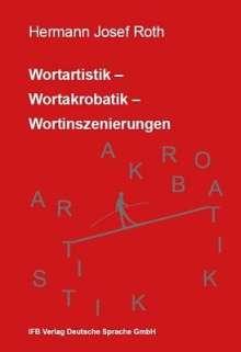 Hermann Josef Roth: Wortartistik- Wortakrobatik - Wortinszenierungen, Buch