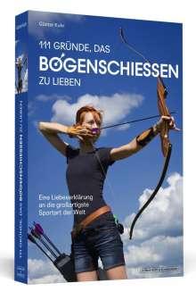 Günter Kuhr: 111 Gründe, das Bogenschießen zu lieben, Buch