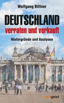 Wolfgang Bittner: Deutschland - verraten und verkauft, Buch
