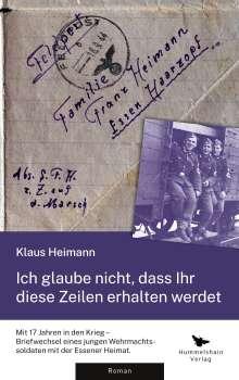 Heimann Klaus: Ich glaube nicht, dass Ihr diese Zeilen erhalten werdet, Buch