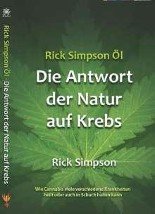 Simpson Rick: Rick Simpson Öl - Die Antwort der Natur auf Krebs, Buch