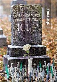 Karma Singh: Tyrannosaurus Pharmazeutikus R.I.P, Buch