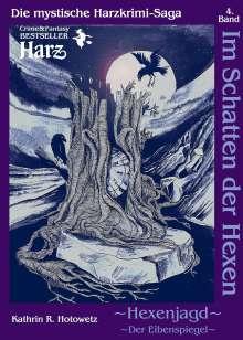 Kathrin R. Hotowetz: Im Schatten der Hexen 04. Hexenjagd II - Der Eibenspiegel, Buch