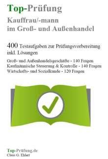 Claus-Günter Ehlert: Top-Prüfung Kauffrau/Kaufmann im Groß- und Außenhandel - 400 Testaufgaben zur Prüfungsvorbereitung inkl. Lösungen, Buch