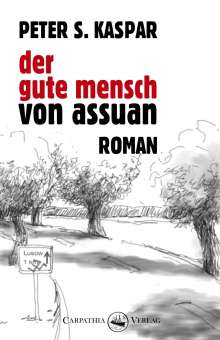 Peter S. Kaspar: Der gute Mensch von Assuan, Buch