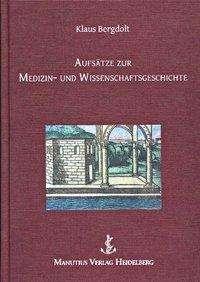 Klaus Bergdolt: Aufsätze zur Medizin- und Wissenschaftsgeschichte, Buch