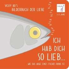 Ich hab Dich so lieb... ...wie das Auge eines Fisches rund ist., Buch