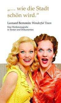 """""""...wie die Stadt schön wird."""" Leonard Bernstein: Wonderful Town, Buch"""