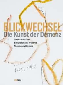 Oliver Schultz: Blickwechsel. Die Kunst der Demenz, Buch
