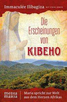 Immaculée Ilibagiza: Die Erscheinungen von Kibeho, Buch