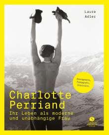 Laure Adler: Charlotte Perriand - Ihr Leben als moderne und unabhängige Frau, Buch