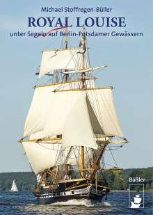 Michael Stoffregen-Büller: ROYAL LOUISE unter Segeln auf Berlin-Potsdamer Gewässern, Buch