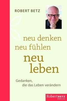 Robert Theodor Betz: Neu denken - neu fühlen - neu leben, Buch
