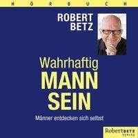Robert T. Betz: Wahrhaftig Mann sein, CD
