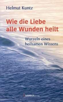 Helmut Kuntz: Wie die Liebe alle Wunden heilt, Buch