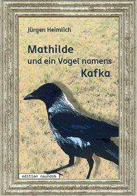 Jürgen Heimlich: Mathilde und ein Vogel namens Kafka, Buch