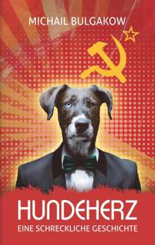 Michail Bulgakow: Hundeherz. Eine schreckliche Geschichte: Michail Bulgakow, Buch