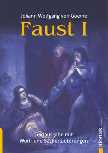 Johann Wolfgang von Goethe: Faust 1. Johann Wolfgang Goethe. Textausgabe mit Wort- und Sacherklärungen, Buch