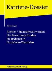 Michael Berkemeyer: Richter / Staatsanwalt werden - Die Bewerbung für den Staatsdienst in Nordrhein-Westfalen, Buch