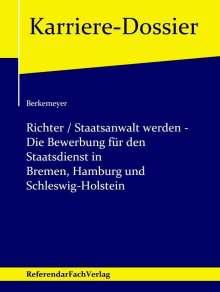 Michael Berkemeyer: Richter / Staatsanwalt werden - Die Bewerbung für den Staatsdienst in Bremen, Hamburg und Schleswig-Holstein, Buch