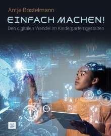 Antje Bostelmann: Einfach machen! Den digitalen Wandel im Kindergarten gestalten, Buch