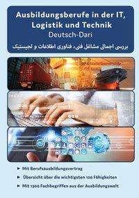 Überblick der technischen, IT und Logistik Ausbildungsberufe Deutsch-Dari, Buch