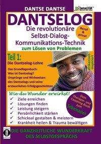 Dantse Dantse: DANTSELOG - Die revolutionäre Selbst-Dialog- Kommunikations-Technik zum Lösen von Problemen, Buch