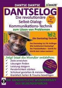 Dantse Dantse: DANTSELOG - Die revolutionäre Selbst-Dialog-Kommunikations-Technik zum Lösen von Problemen. Teil 2: Die Dantselog-Technik für Anfänger, Buch