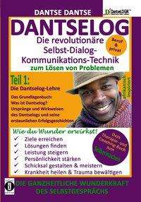 Dantse Dantse: DANTSELOG - Die revolutionäre Selbst-Dialog-Kommunikations-Technik zum Lösen von Problemen. Teil 1: Die Dantselog-Lehre, Buch