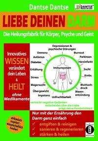 Dantse Dantse: Liebe deinen Darm: die Heilungsfabrik für Körper, Psyche und Geist, Buch