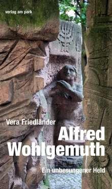 Vera Friedländer: Alfred Wohlgemuth. Ein unbesungener Held, Buch