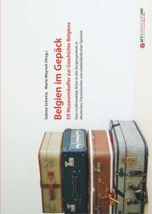 Belgien im Gepäck - Elf Museumskoffer zur Geschichte Belgiens, Buch