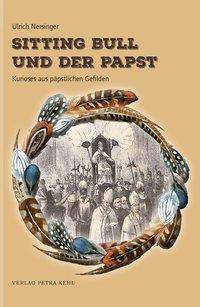 Ulrich Nersinger: Sitting Bull und der Papst, Buch