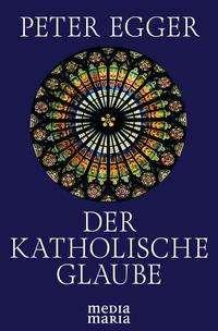 Peter Egger: Der katholische Glaube, Buch