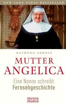 Raymond Arroyo: Mutter Angelica, Buch