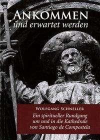 Wolfgang Schneller: Ankommen und erwartet werden, Buch