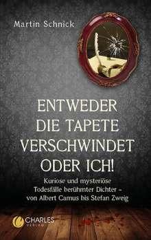 """Martin Schnick: """"Entweder die Tapete verschwindet oder ich!"""". Kuriose und mysteriöse Todesfälle berühmter Dichter - von Albert Camus bis Stefan Zweig, Buch"""