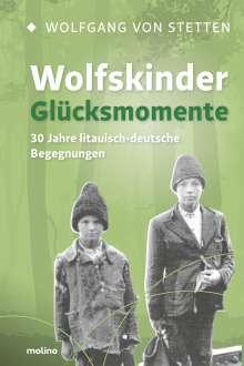 Wolfgang Freiherr von Stetten: Wolfskinder - Glücksmomente, Buch