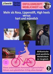 Dantse Dantse: Erfolgsrezept Weiblichkeit 4.0 - mehr als Rosa, Lippenstift, High heels versus hart und männlich, Buch