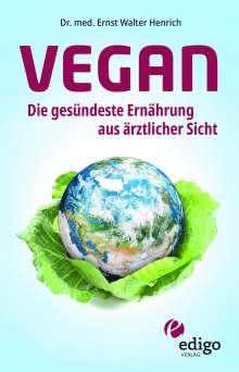Ernst Walter Henrich: Vegan. Die gesündeste Ernährung aus ärztlicher Sicht. Gesund ernähren bei Diabetes, Bluthochdruck, Osteoporose - Demenz und Krebs vorbeugen., Buch