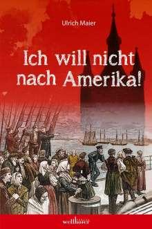 Ulrich Maier: Ich will nicht nach Amerika, Buch