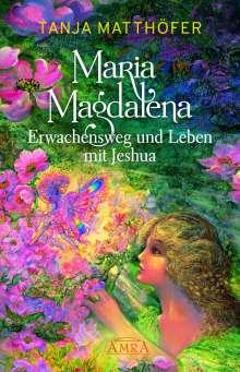 Tanja Matthöfer: MARIA MAGDALENA - Erwachensweg und Leben mit Jeshua, Buch