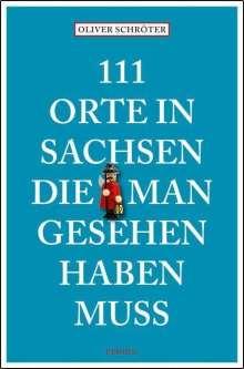 Oliver Schröter: 111 Orte in Sachsen die man gesehen haben muss, Buch