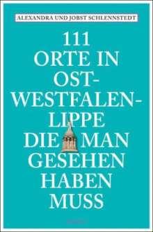 Alexandra Schlennstedt: 111 Orte in Ost-Westfalen-Lippe, die man gesehen haben muss, Buch