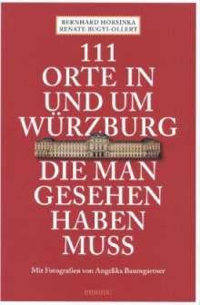 Bernhard Horsinka: 111 Orte in und um Würzburg die man gesehen haben muss, Buch