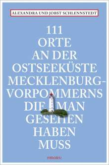 Alexandra Schlennstedt: 111 Orte an der Ostseeküste Meckelenburg-Vorpommerns, die man gesehen haben muss, Buch