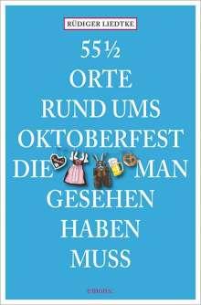 Rüdiger Liedtke: 55 1/2 Orte rund ums Oktoberfest, die man gesehen haben muss, Buch