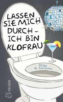 Helga B. Auermann: Lassen Sie mich durch - ich bin Klofrau, Buch