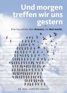Carsten Lekutat: Und morgen treffen wir uns gestern - Eine Geschichte über Demenz, die Mut macht, Buch