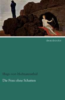 Hugo Von Hofmannsthal: Die Frau ohne Schatten, Buch